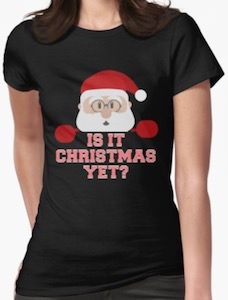 Is It Christmas Yet T-Shirt