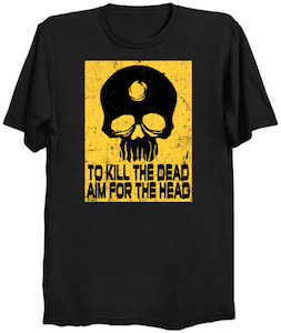 To Kill The Dead Aim For The Head T-Shirt