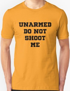 Unarmed Do Not Shoot Me T-Shirt