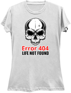 Error 404 Life Not Found T-Shirt