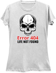 Error 404 Life Not Found T-Shirt