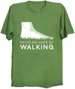 Paths Are Made By Walking T-Shirt