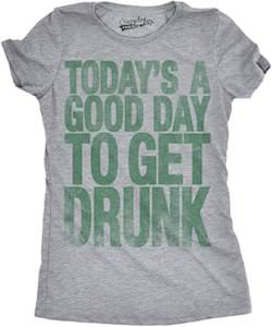 Today's A Good Day To Get Drunk T-Shirt