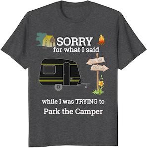 Sorry Trying To Park The Camper T-Shirt