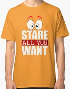 Stare All You Want T-Shirt