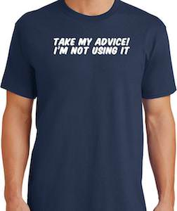 Take My Advice I'm Not Using It T-Shirt