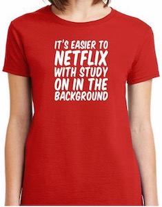 It Is Easier To Netflix With Study On In The Background T-Shirt