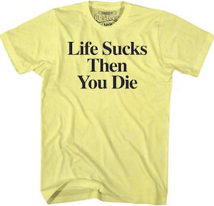 Life Sucks Then You Die T-Shirt
