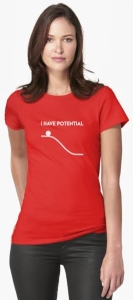 I Have Potential Womens T-Shirt