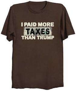 I Paid More Taxes Than Trump T-Shirt