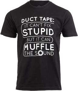 Duct Tape: I Can't Fix Stupid But I Can Muffle The Sounds T-Shirt