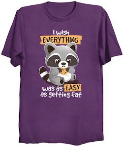 I wish Everything Was As Easy As Getting Fat T-Shirt