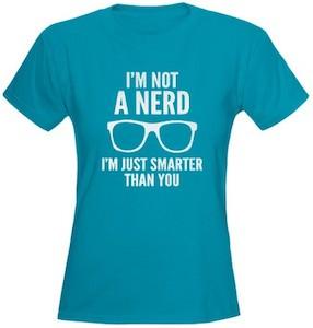 I'm Not A Nerd. I'm Just Smarter Than You T-Shirt