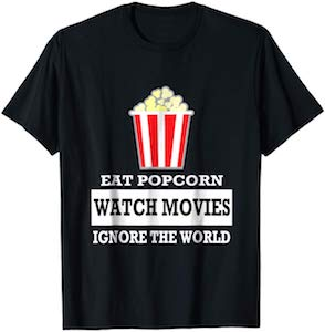 Eat Popcorn And Watch Movies T-Shirt