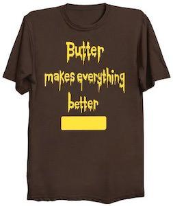 Butter Makes Everything Better T-Shirt