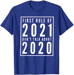 First Rule Of 2021 Don't Talk About 2020 T-Shirt